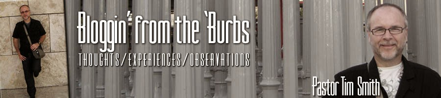 Pastor Tim Smith - Blog from the 'Burbs