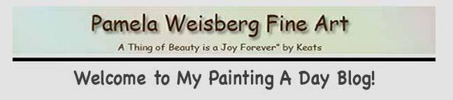 Pamela Weisberg Fine Art - A Painting A Day
