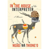 "Ngugi wa Thiong'O. ""In The House Of The Interpreter: A Memoir"""