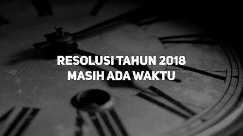 Resolusi Tahun 2018, Masih Ada Waktu