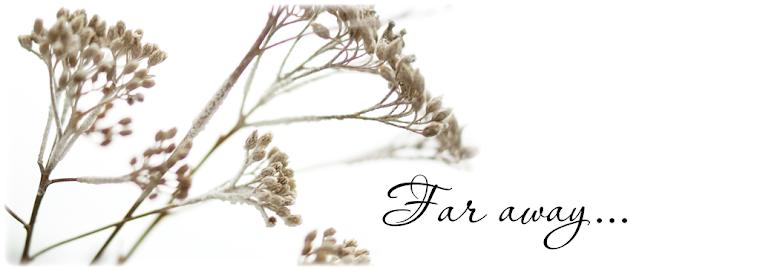 Far away...