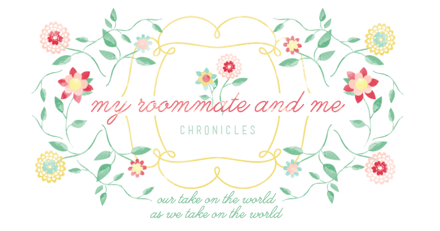 My Roommate and Me:  Our Take on the World as we Take on the World