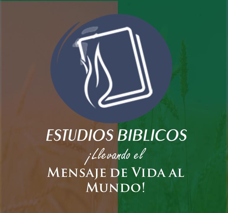 ESTUDIOS BÍBLICOS ¡Llevando el Mensaje de Vida al Mundo! Dale Clic