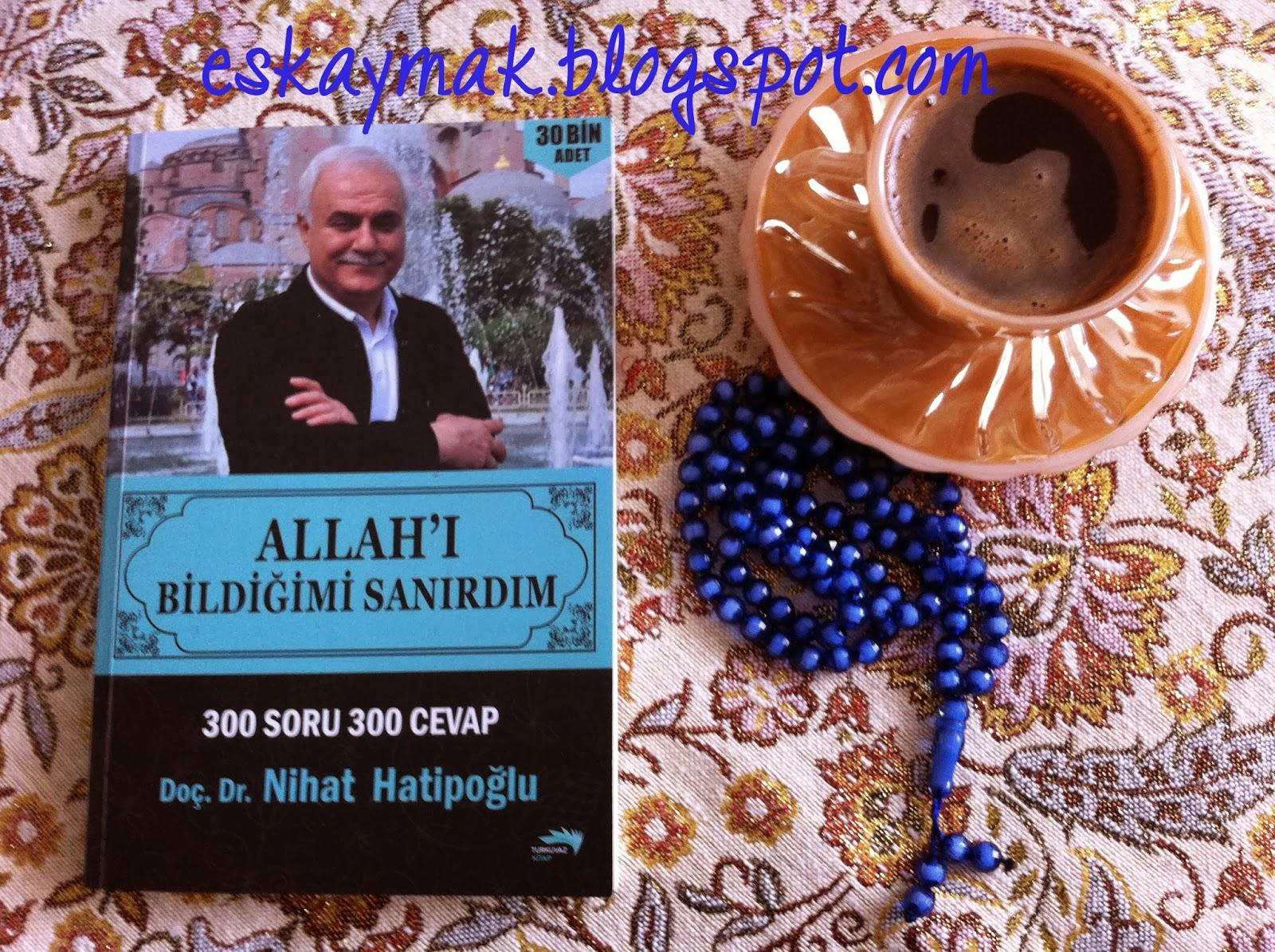 Nihat Hatipoğlu, Allah'ı Bildiğimi Sanırdım, 300 Soru 300 Cevap, Kitap OkuYorum,