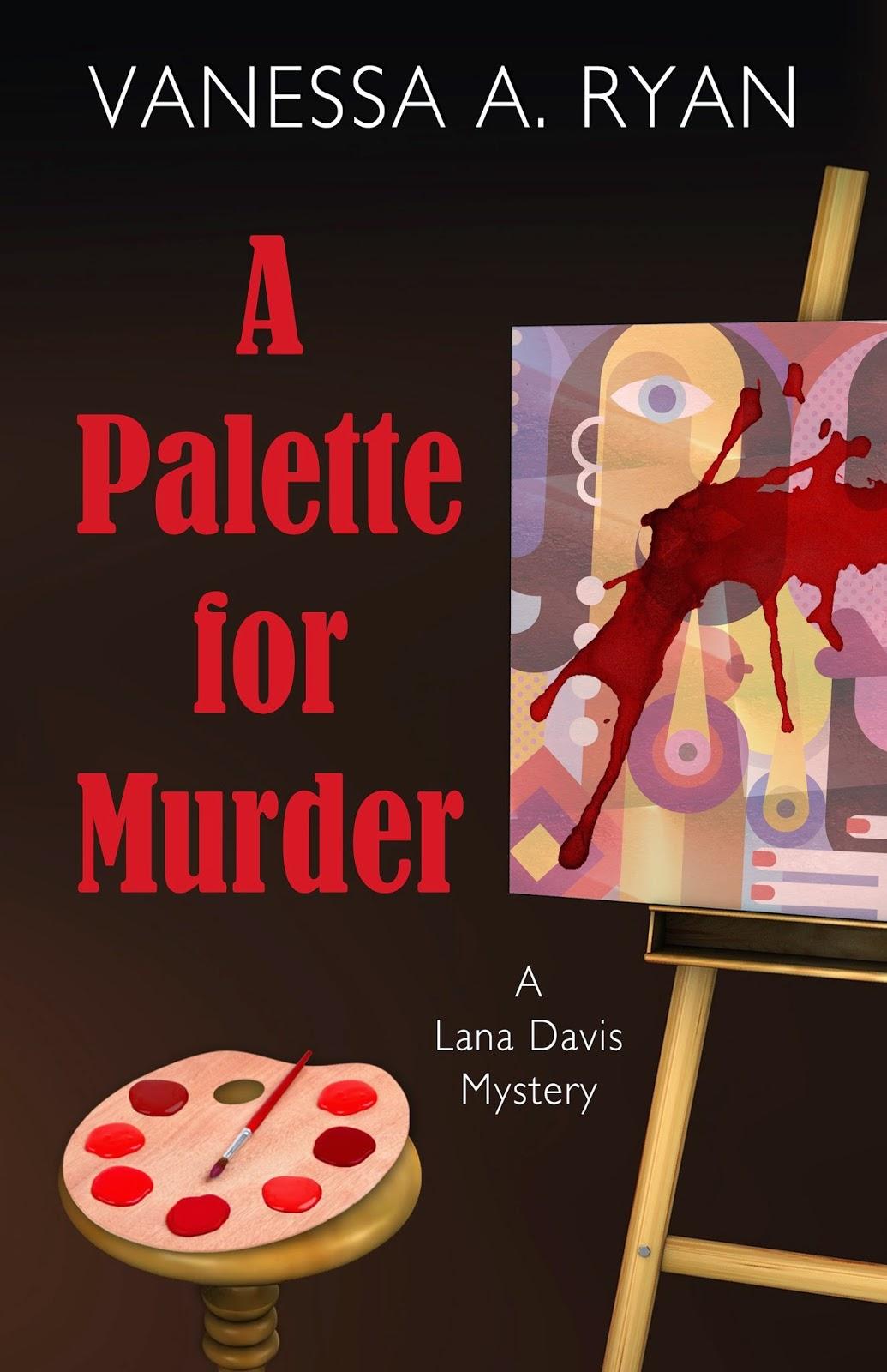 http://www.amazon.com/Palette-Murder-Lana-Davis-Mystery-ebook/dp/B00VRXXSO4/ref=sr_1_3?s=digital-text&ie=UTF8&qid=1429385482&sr=1-3&keywords=vanessa+a+ryan
