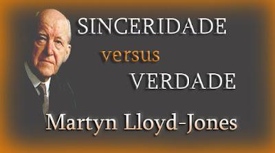 Sinceridade Versus Verdade - Martyn Lloyd-Jones
