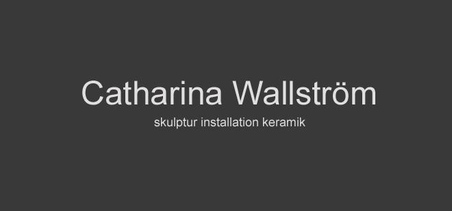 Catharina Wallström, skulptör och keramiker