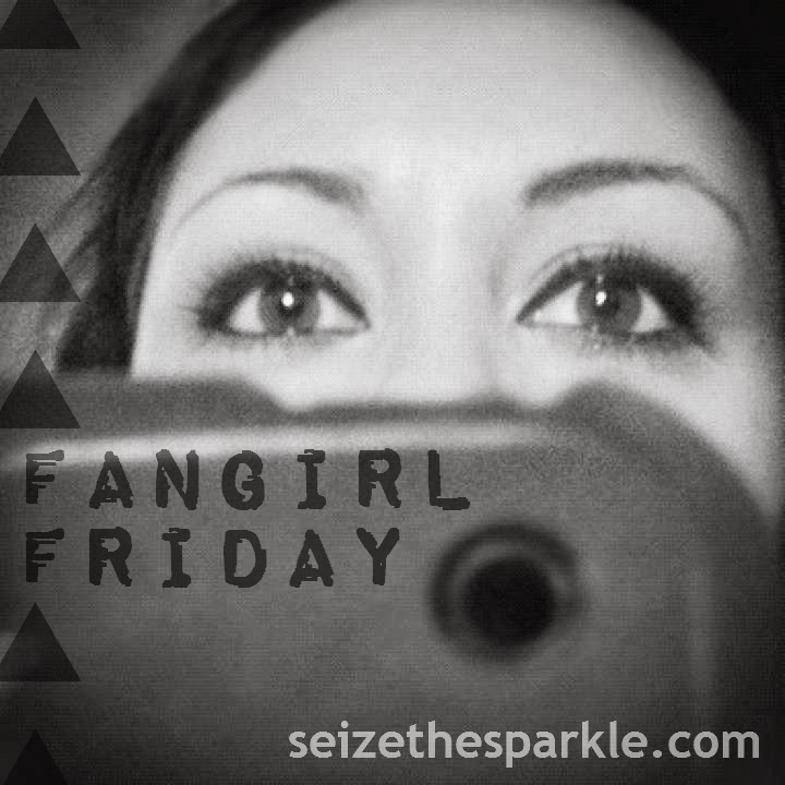 Seize the Sparkle Fangirl Friday