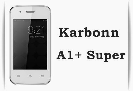 Karbonn A1+ Super: 3.5-inch Cheap Android KitKat Phone Specs, Price