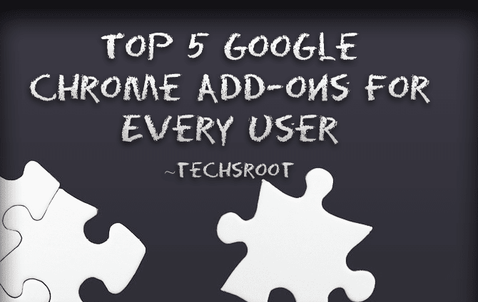Top 5 Google Chrome Add-ons For Every User
