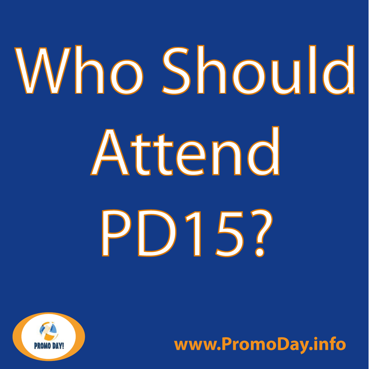 Who Should Attend #PD15? www.PromoDay.info