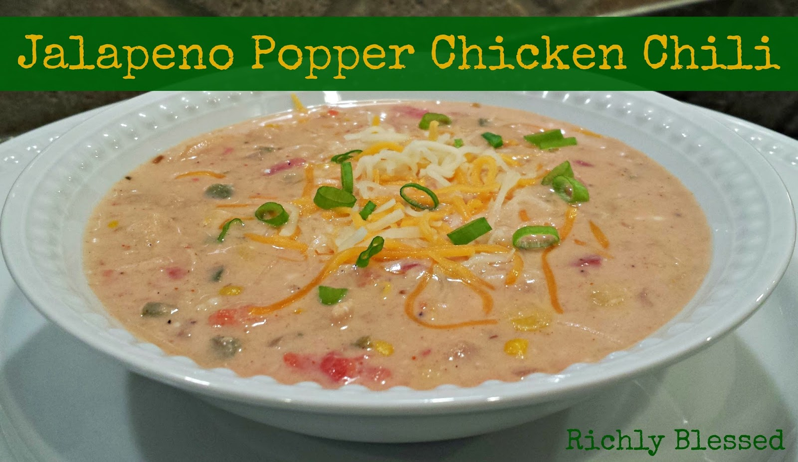 Richly Blessed: Jalapeno Popper Chicken Chili