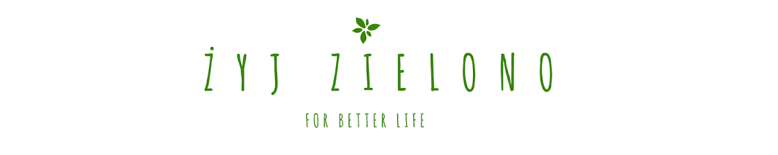 ŻYJ ZIELONO - FOR BETTER LIFE