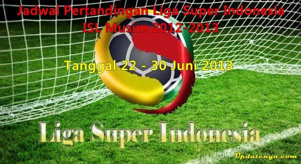 Jadwal Pertandingan ISL 22 23 24 25 26 27 28 29 30 Juni 2013