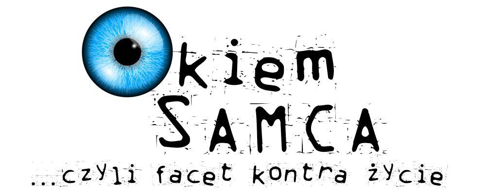 Okiem Samca - czyli facet kontra życie...