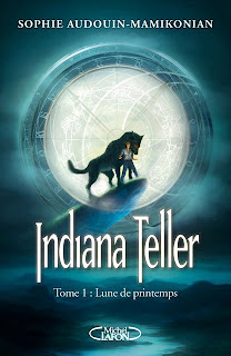 [Audouin-Mamikonian, Sophie] Indiana Teller - Tome 1: Lune de printemps Indiana+Teller