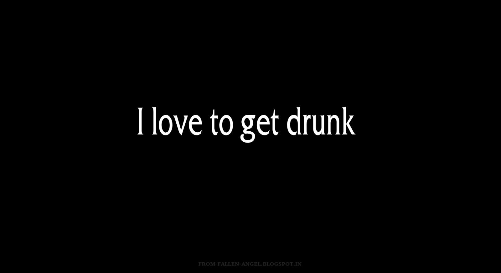 I love to get drunk