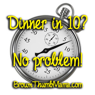 Dinner in 10: BrownThumbMama.com