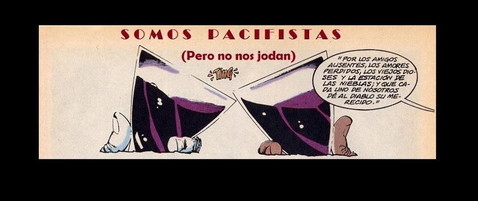 Somos pacifistas (pero no nos jodan)