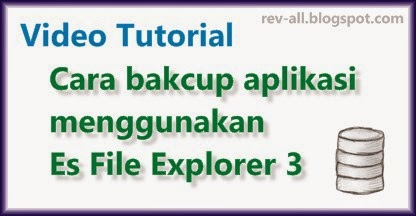 Video tutorial cara backup aplikasi menggunakan es file explorer 3 (rev-all.blogspot.com)