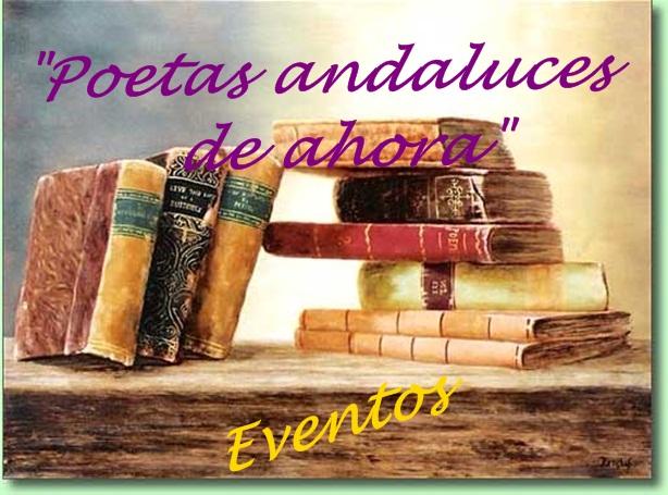 """""""Poetas andaluces de ahora: Eventos """""""