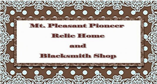 ~Mt. Pleasant Pioneer     Relic Home        and Blacksmith Shop~