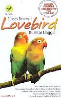 AJIBAYUSTORE  Judul Buku : Sukses Beternak Lovebird Kualitas Unggul Pengarang : Zaenal Mu'arif Penerbit : Lily Publisher