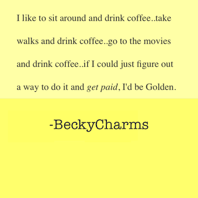 I'd Be Golden Come be Golden With Me!, 2013, lifestyle, life, coffee, work, job, career, San Diego, New York, San Francisco, success, writing, write, creative, ideas,