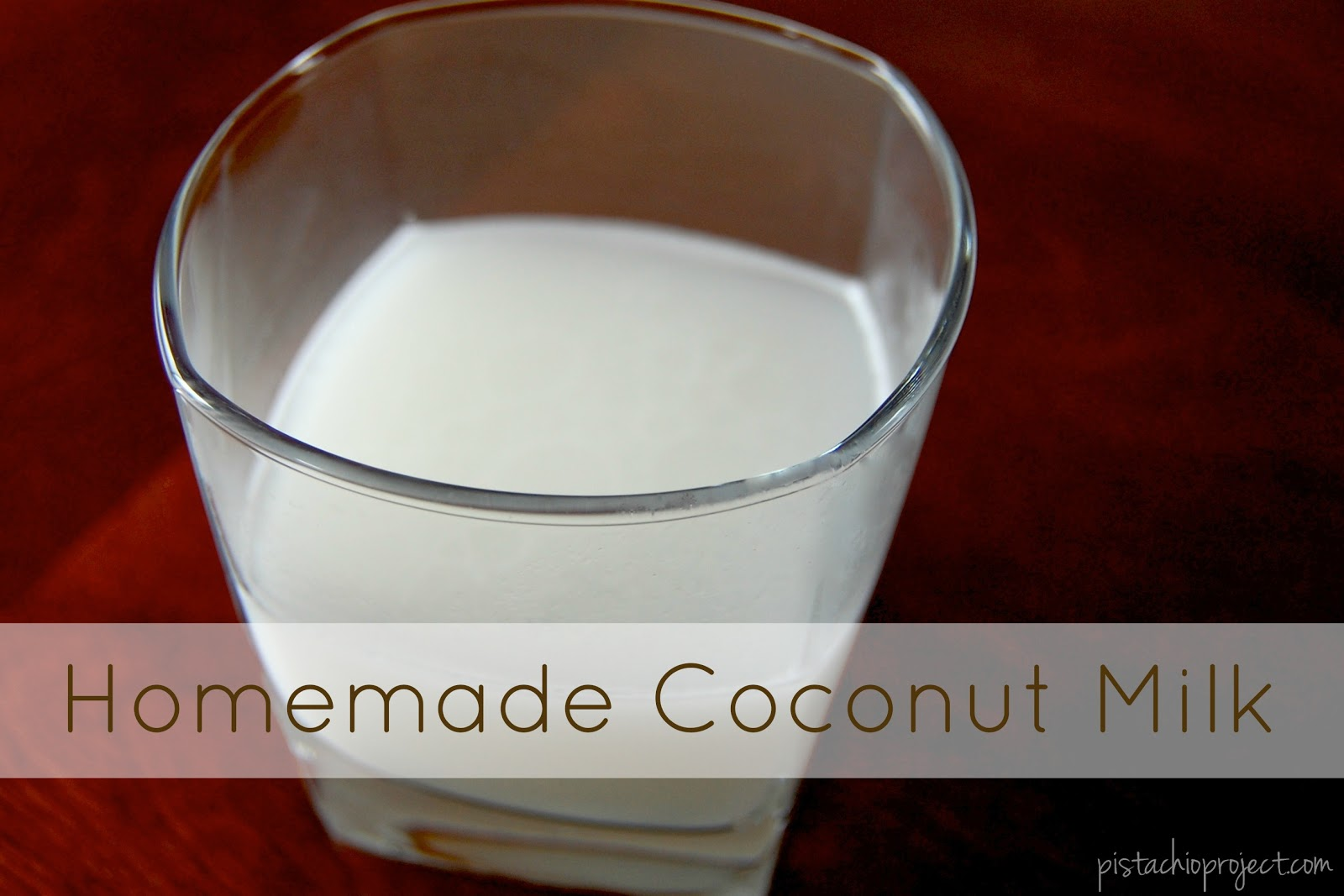 Homemade Coconut Milk - The Pistachio Project
