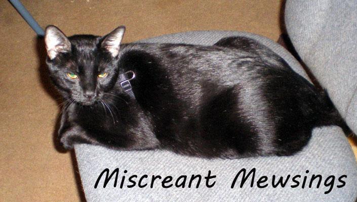 Miscreant Mewsings