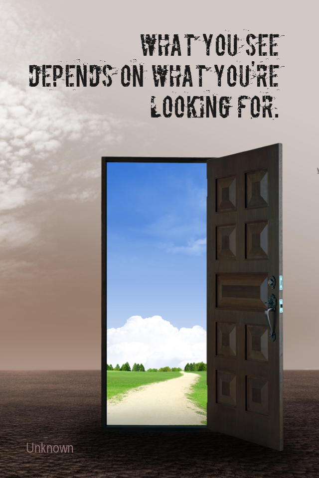 visual quote - image quotation for PERSPECTIVE - What you see depends on what you're looking for. - Unknown