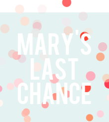 { mary&#39;s last chance }