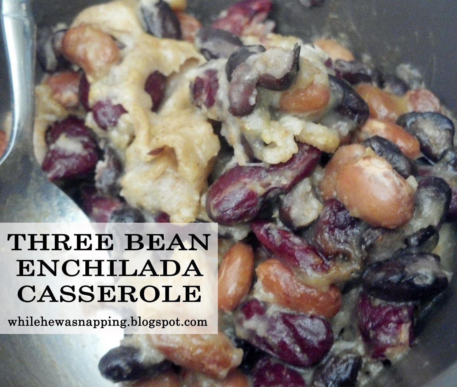 30 Minute Meal} Three Bean Enchilada Casserole | While He Was Napping