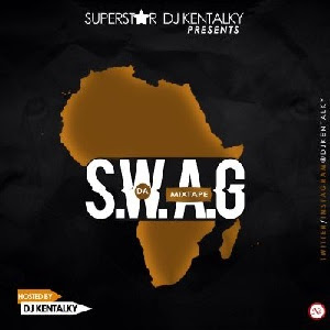 Download SWAG (Something We Africans Got) Mix By DJ Kentalky