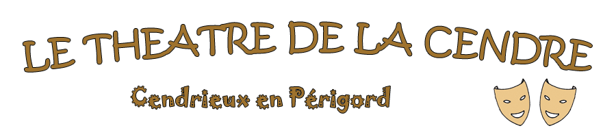 """L'actualité de l'association du """"Théâtre de la Cendre"""" à Cendrieux (Dordogne)"""