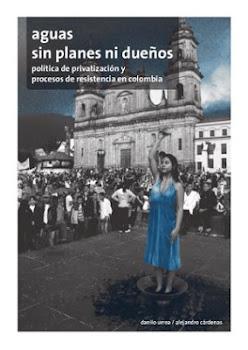 Aguas sin planes ni dueños: Política de privatización y procesos de resistencia en Colombia