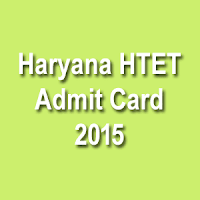 Haryana HTET Hall Ticket 2015 Download, HTET Call Letter 2015 Download, Haryana TET Admit Card 2015, HTET Exam Date