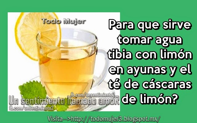 QUE SIRVE TOMAR AGUA TIBIA CON LIMÓN Y EL TÉ DE CASCARAS DE LIMÓN