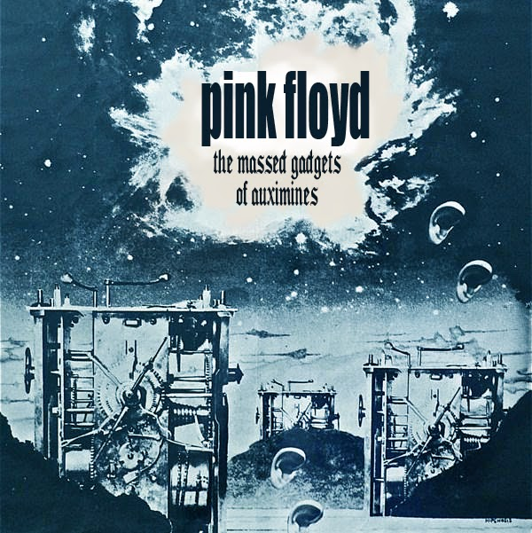 Pink Floyd - The Massed Gadgets of Auximenes