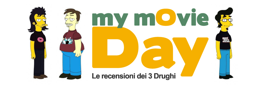 My mOvie DAy - Le recensioni dei 3 Drughi