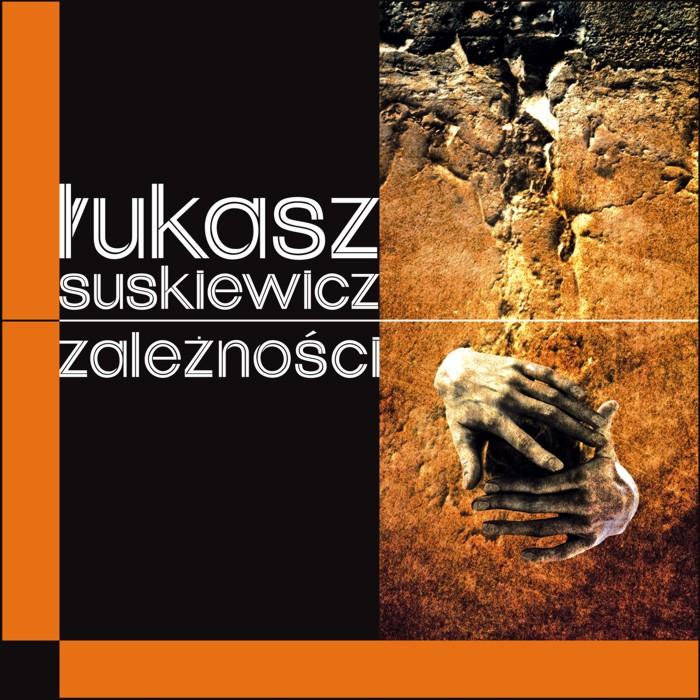 """Łukasz Suskiewicz """"Zależności"""""""
