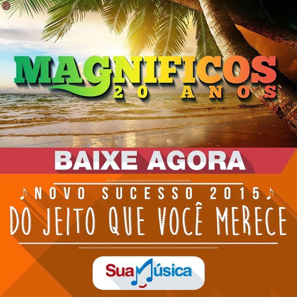 Banda Magnificos - NOVO SUCESSO 2015 - Do Jeito Que Você Merece