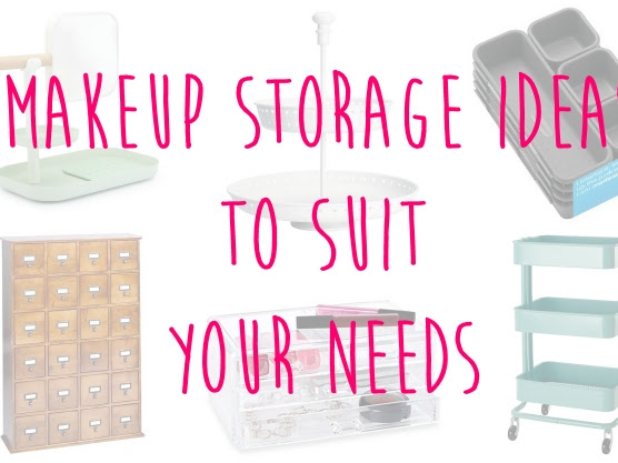 Makeup Storage Ideas to Suit Your Needs