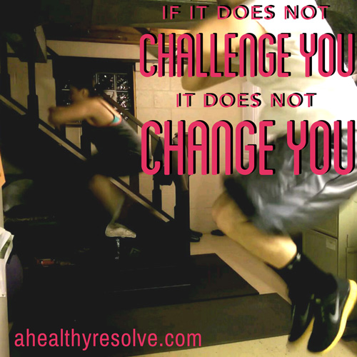 If it does not challenge you, it does not change you.