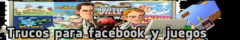 Trucos para Facebook y Juegos Online