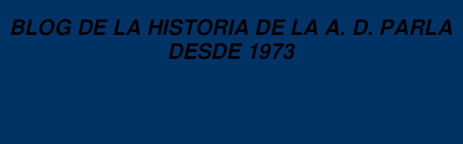 HISTORIA A. D. PARLA