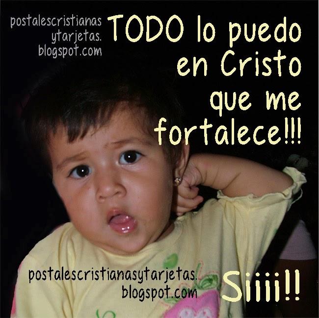 Postal cristiana Todo lo puedo en Cristo que me fortalece, imágenes cristianas tarjetitas para compartir con amigos acerca de que todo lo podemos en Dios, en Jesús que nos da las fuerzas.