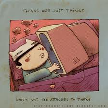 Things are just things Don't get too attached to them