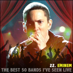 The Best 50 Bands I've Seen Live: 22. Eminem
