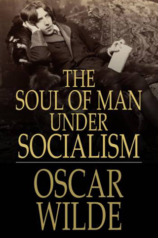 socialism essay oscar wilde Explore 'poems by lady wilde' on the british library's discovering literature  website  social satire, there is an important strand of political thought in oscar  wilde's work 'the soul of man under socialism', an essay first published in 1891 ,.